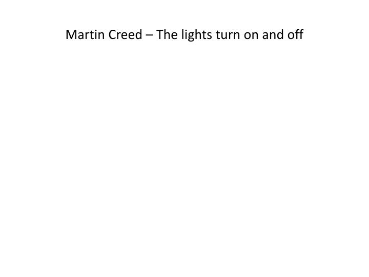 Martin Creed – The lights turn on and off