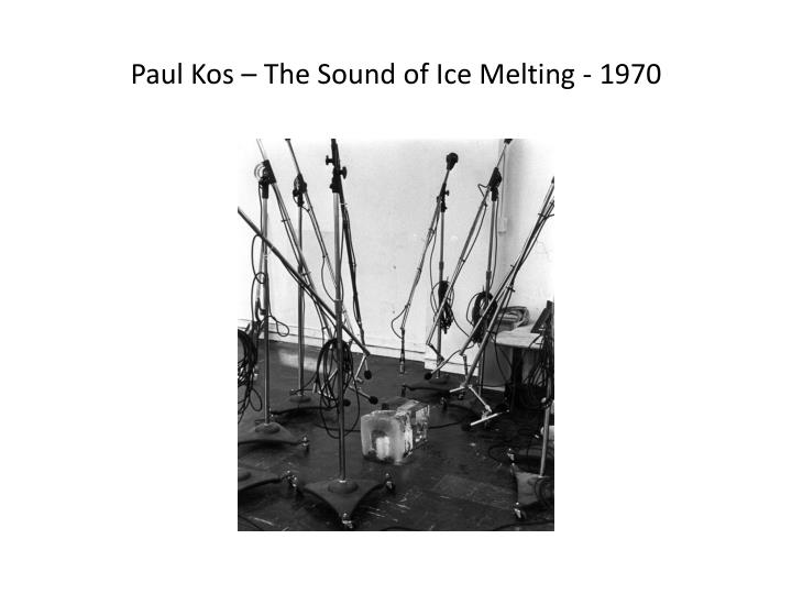 Paul Kos – The Sound of Ice Melting - 1970