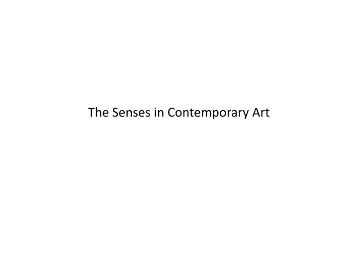 The senses in contemporary art