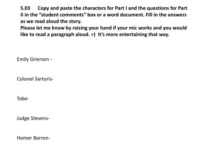 """5.03      Copy and paste the characters for Part I and the questions for Part II in the """"student comments"""" box or a word document. Fill in the answers as we read aloud the story."""