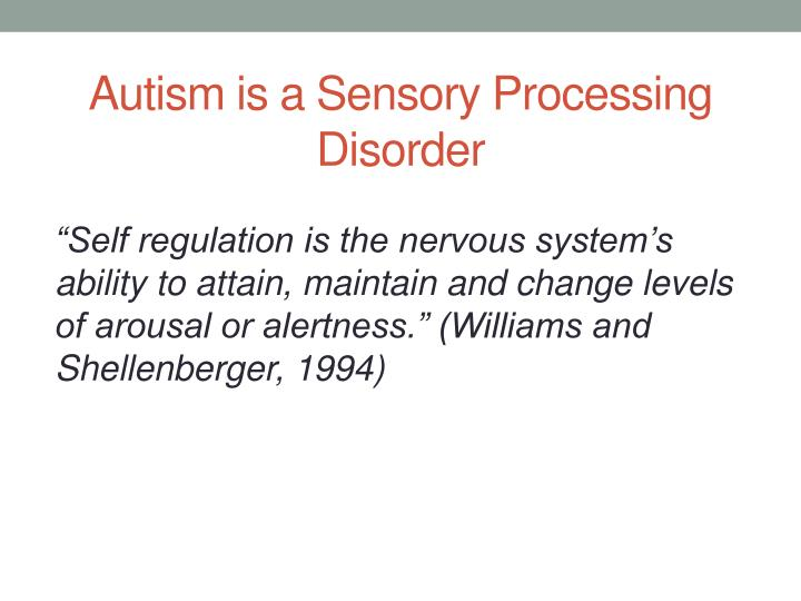 Autism is a Sensory Processing Disorder