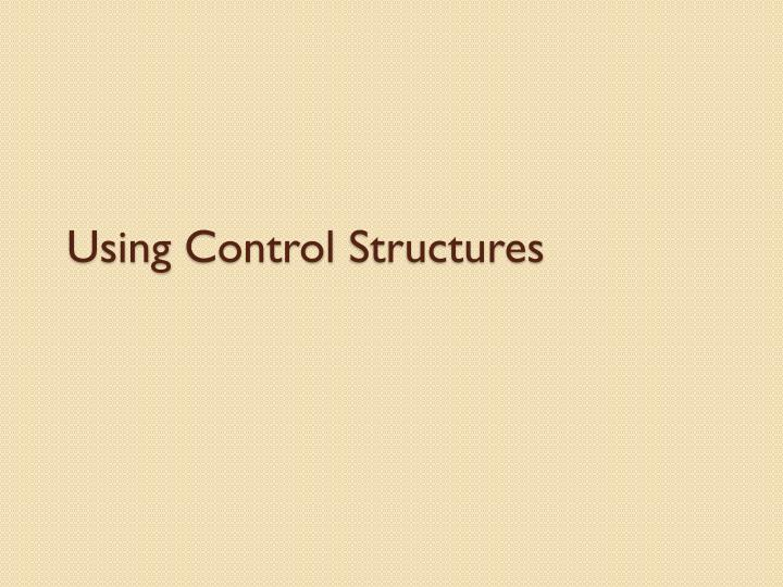 Using control structures