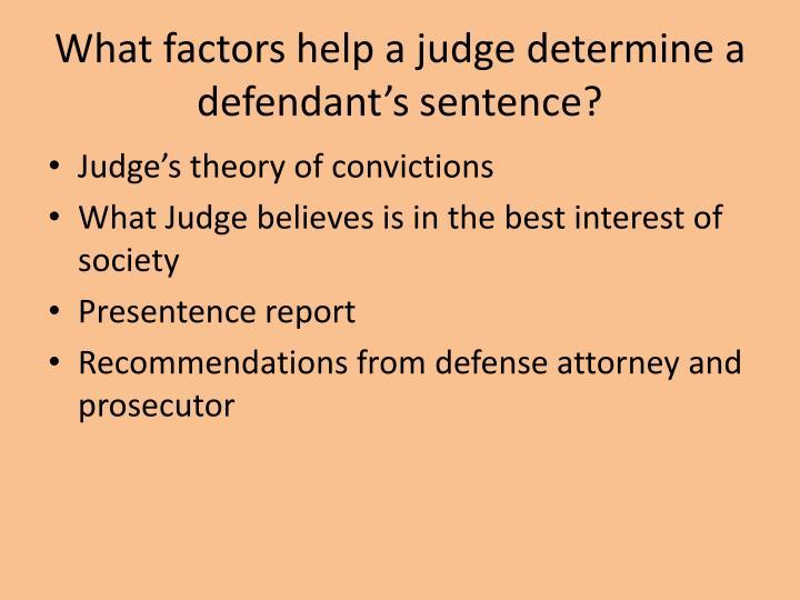 What factors help a judge determine a defendant's sentence?