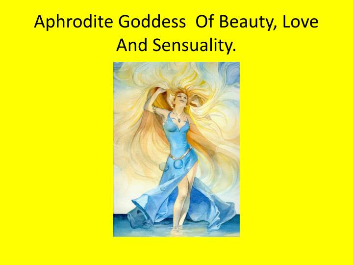 Aphrodite Goddess  Of Beauty, Love And Sensuality.
