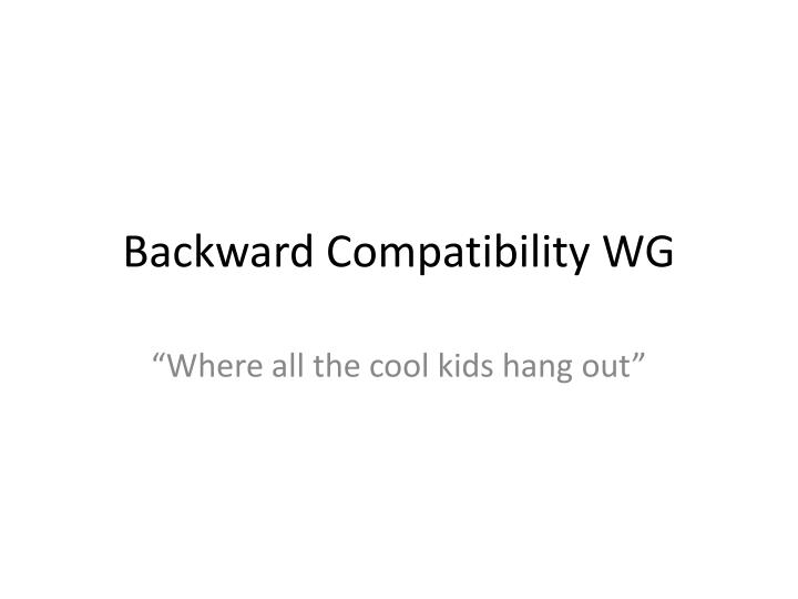 Backward compatibility wg