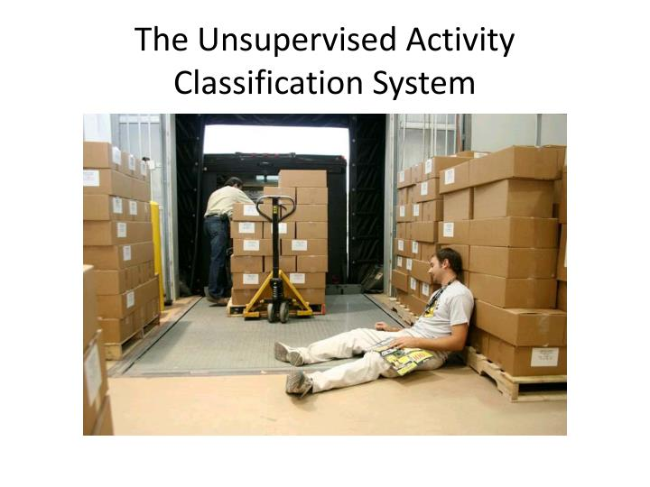 The unsupervised activity classification system