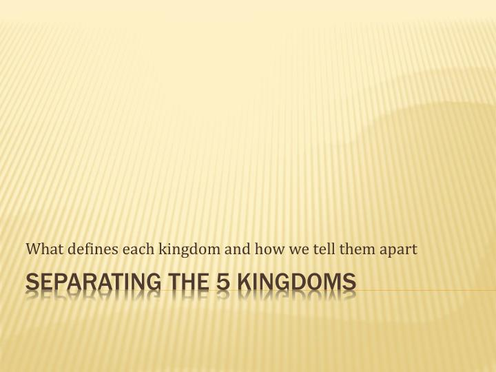 What defines each kingdom and how we tell them apart