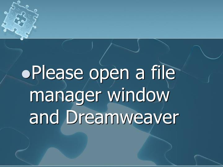 Please open a file manager window and Dreamweaver