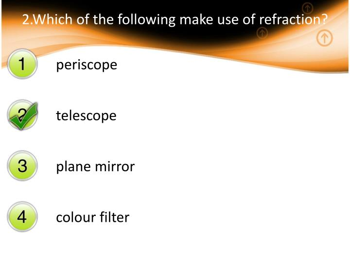 2.Which of the following make use of refraction?