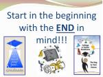 start in the beginning with the end in mind