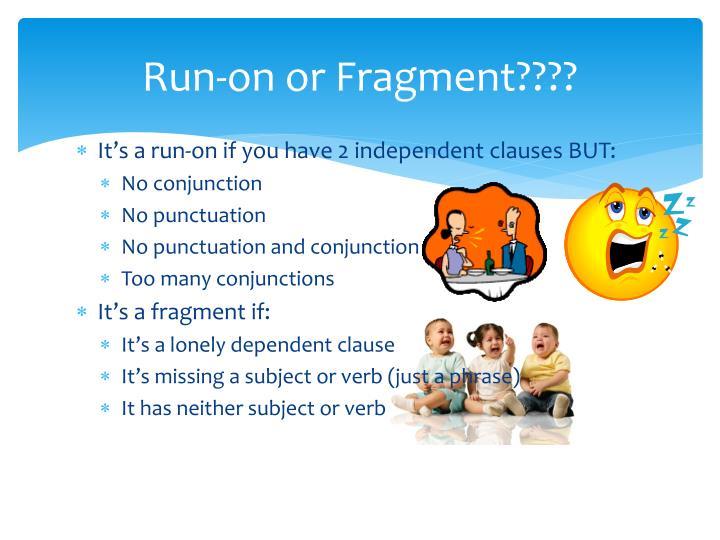 Run-on or Fragment????