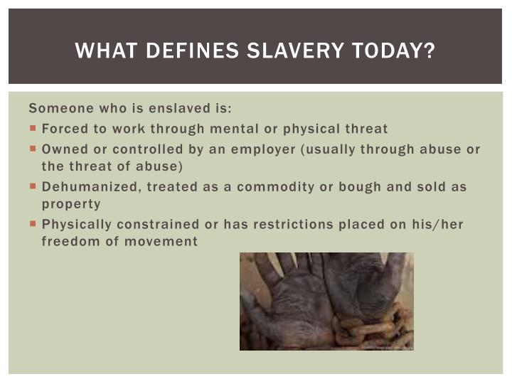 What defines slavery today
