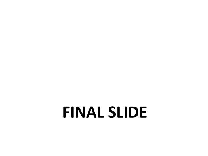 FINAL SLIDE