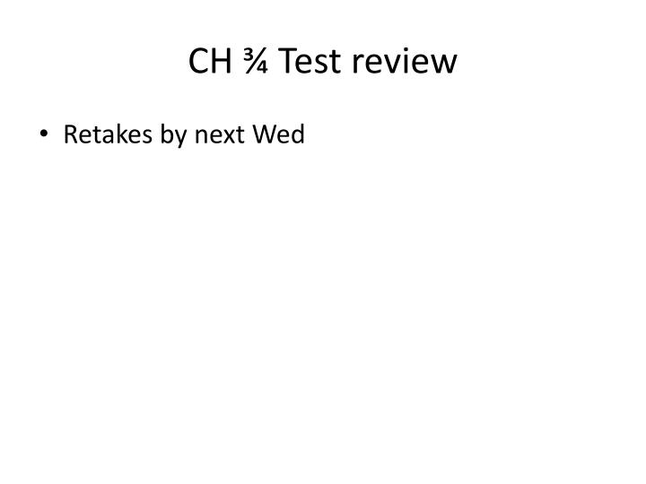 CH ¾ Test review