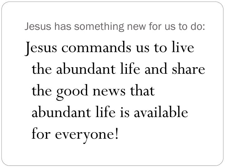 Jesus has something new for us to do: