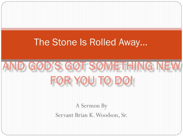 The Stone Is Rolled Away…