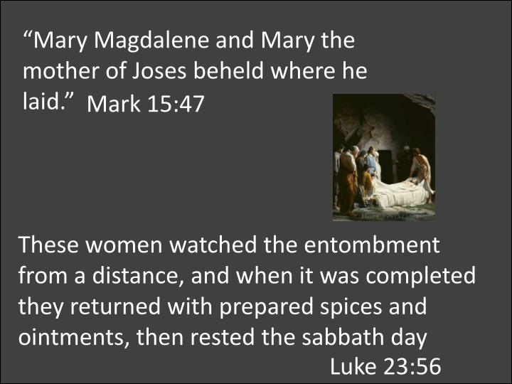 """Mary Magdalene and Mary the mother of"