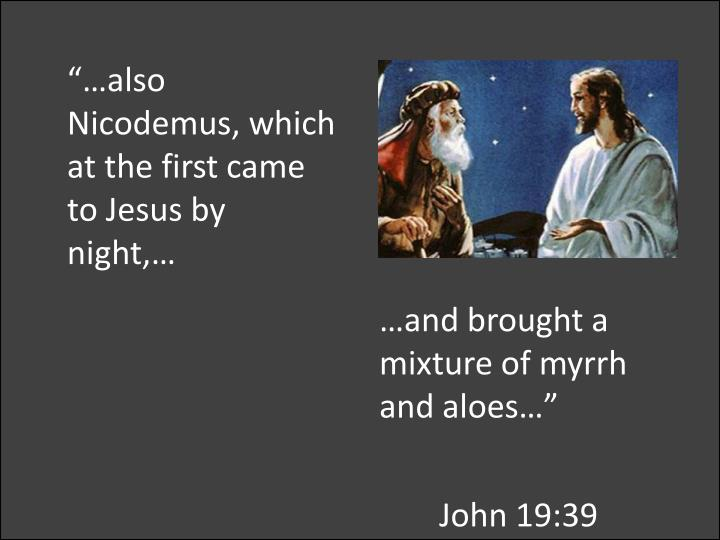 """…also Nicodemus, which at the first came to Jesus by night,…"