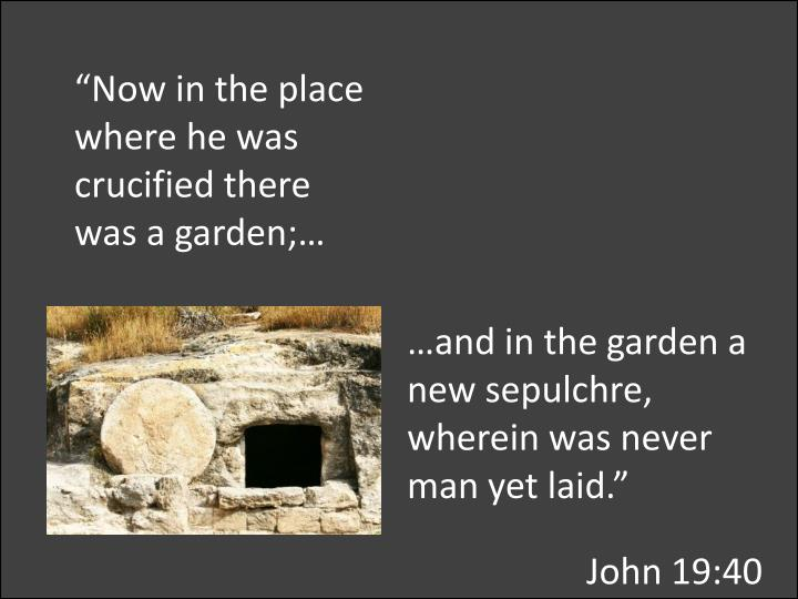"""Now in the place where he was crucified there was a garden;…"