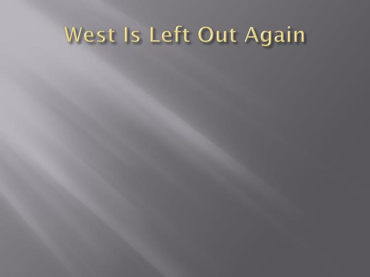 West Is Left Out Again