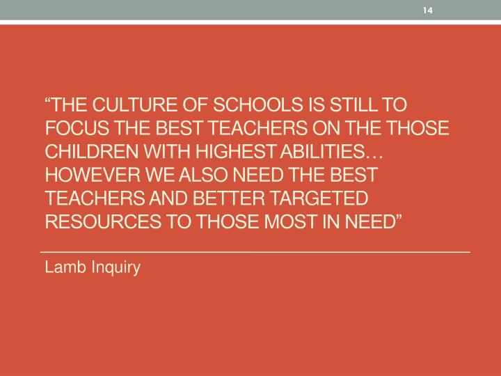 """""""The culture of schools is still to focus the best teachers on the those children with highest abilities… however we also need the best teachers and better targeted resources to those most in need"""""""