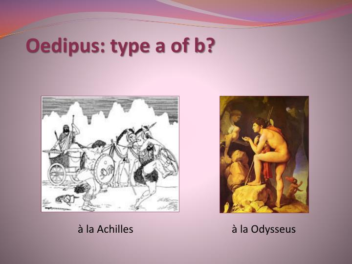 Oedipus: type a of b?