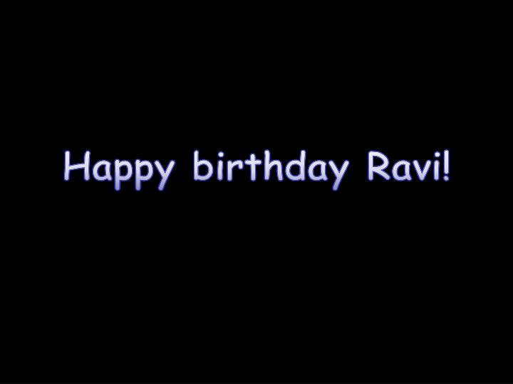 Happy birthday Ravi!
