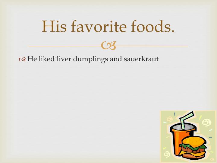 His favorite foods.