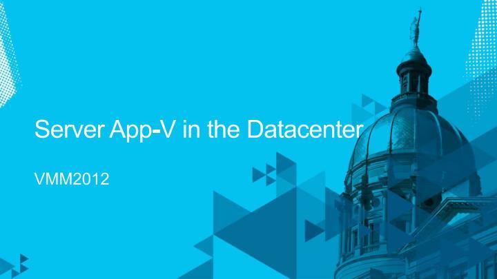 Server App-V in the Datacenter