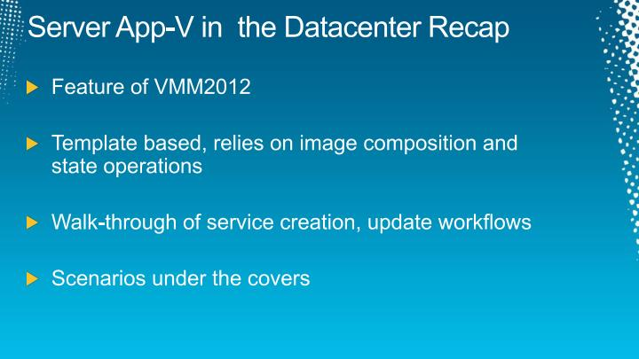 Server App-V in  the Datacenter Recap