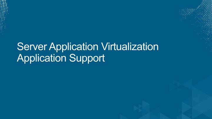 Server Application Virtualization Application Support