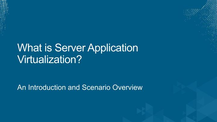 What is Server Application Virtualization?