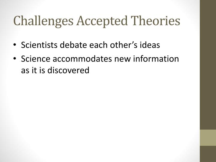 Challenges Accepted Theories