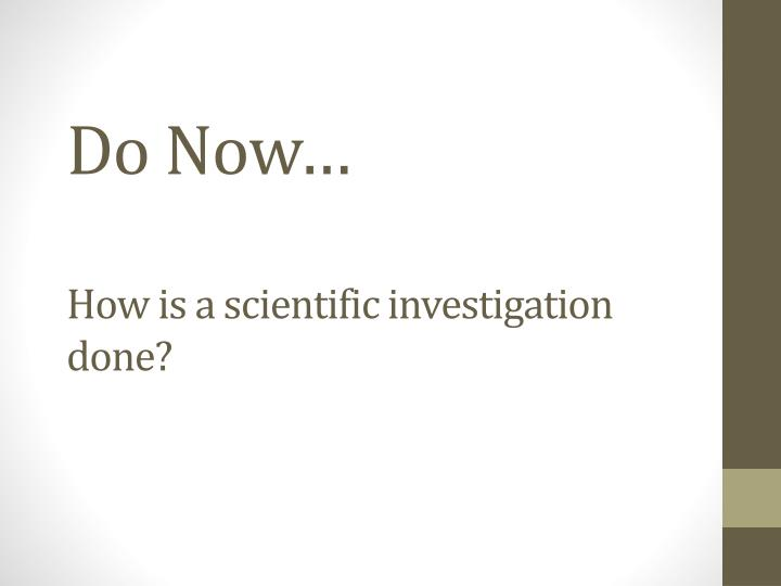 do now how is a scientific investigation done