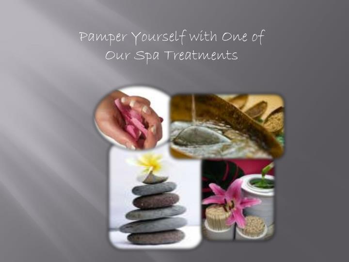 Pamper Yourself with One of Our Spa Treatments