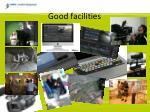good facilities
