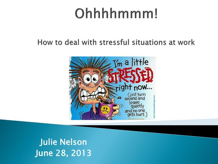 Ohhhhmmm how to deal with stressful situations at work