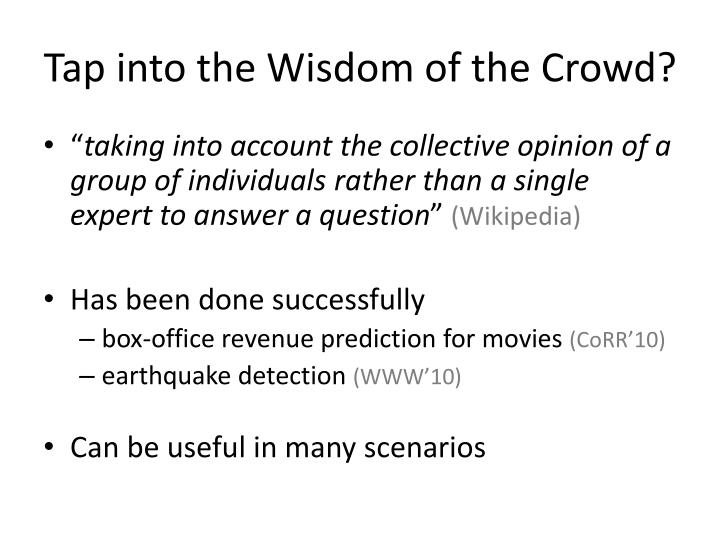 Tap into the Wisdom of the Crowd?