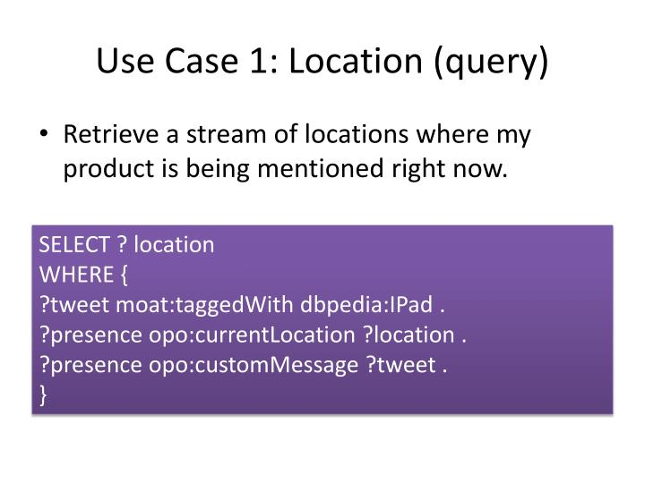 Use Case 1: Location (query)