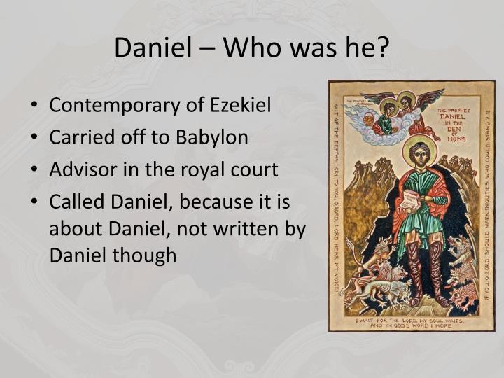 Daniel – Who was he?