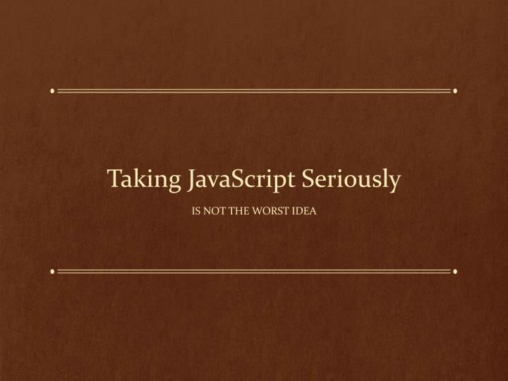 Taking javascript seriously