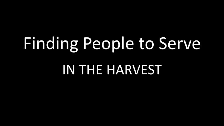 Finding People to Serve