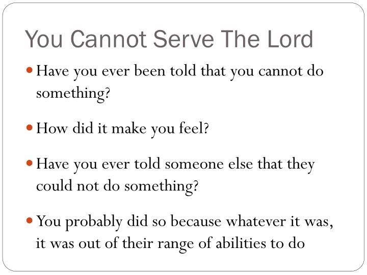 You Cannot Serve The Lord