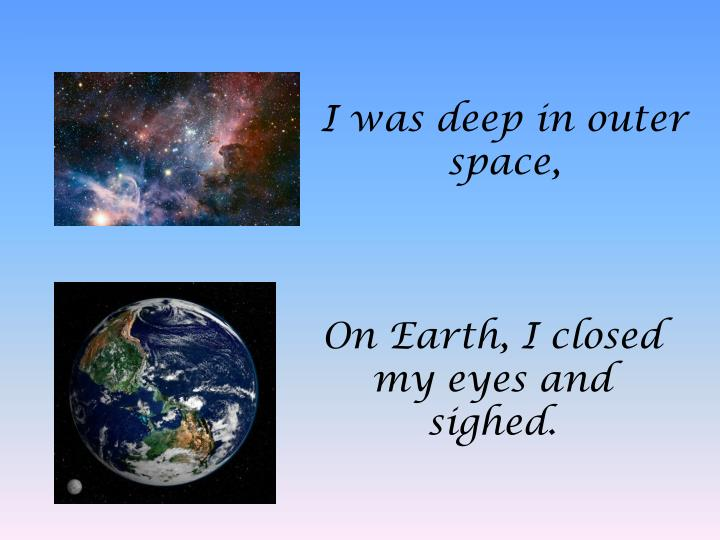 I was deep in outer space,