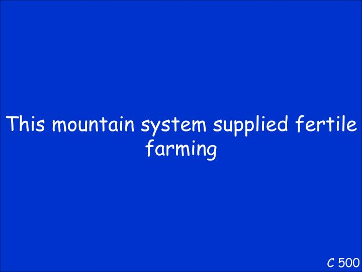 This mountain system supplied fertile