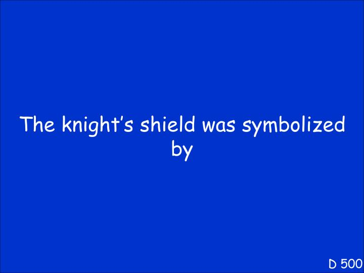 The knight's shield was symbolized
