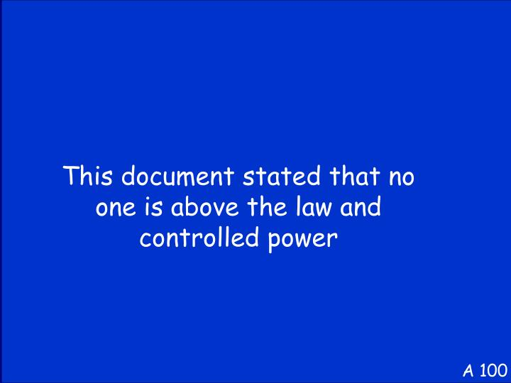 This document stated that no one is above the law and controlled power