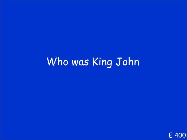 Who was King John