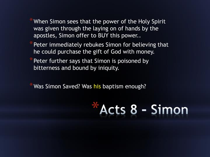 When Simon sees that the power of the Holy Spirit was given through the laying on of hands by the apostles, Simon