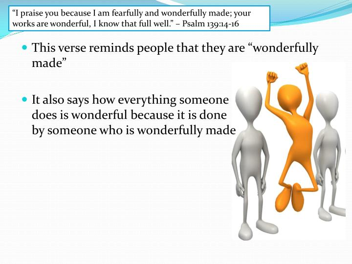 """""""I praise you because I am fearfully and wonderfully made; your works are wonderful, I know that full well."""" – Psalm 139:14-16"""
